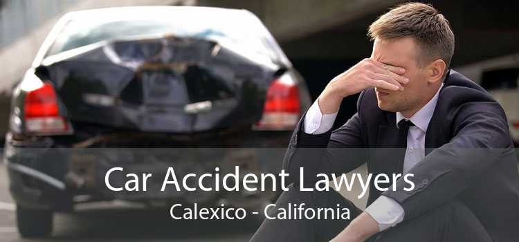 Car Accident Lawyers Calexico - California