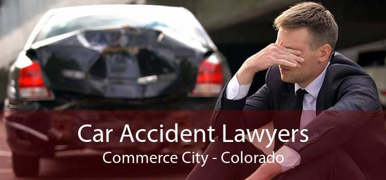 Car Accident Lawyers Commerce City - Colorado