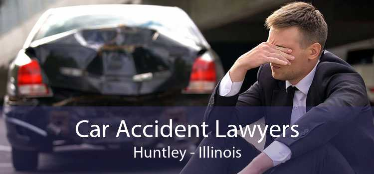 Car Accident Lawyers Huntley - Illinois