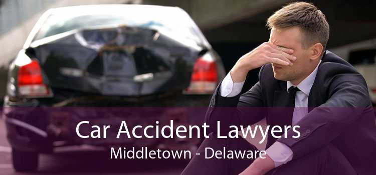 Car Accident Lawyers Middletown - Delaware