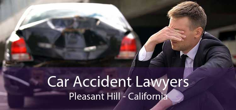 Car Accident Lawyers Pleasant Hill - California