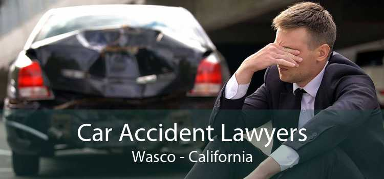 Car Accident Lawyers Wasco - California