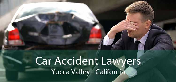 Car Accident Lawyers Yucca Valley - California