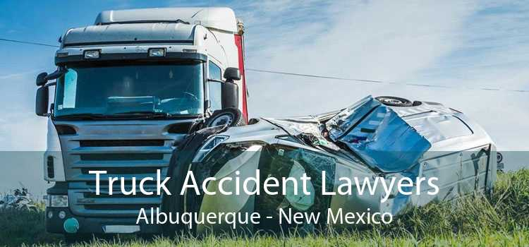 Truck Accident Lawyers Albuquerque - New Mexico