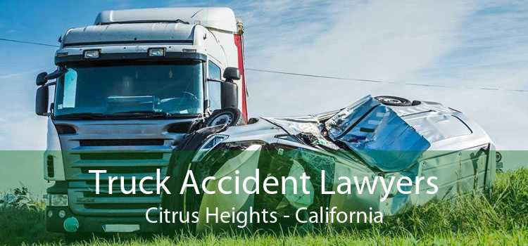 Truck Accident Lawyers Citrus Heights - California