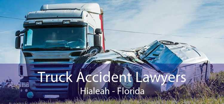 Truck Accident Lawyers Hialeah - Florida