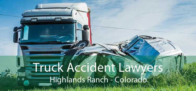 Truck Accident Lawyers Highlands Ranch - Colorado