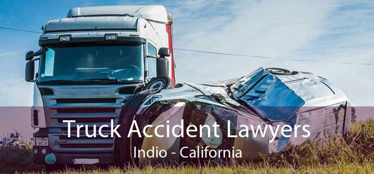 Truck Accident Lawyers Indio - California
