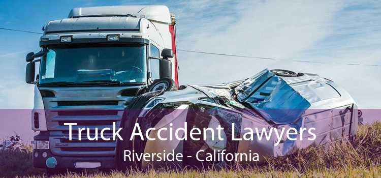 Truck Accident Lawyers Riverside - California