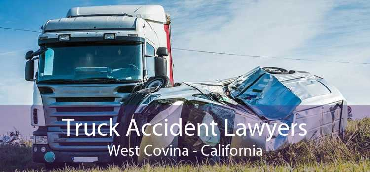 Truck Accident Lawyers West Covina - California